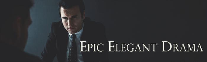 Epic Elegant Drama